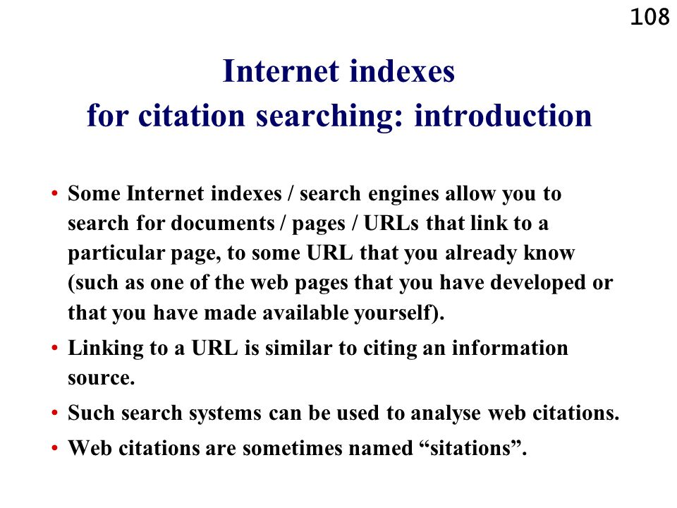 108 Internet indexes for citation searching: introduction Some Internet indexes / search engines allow you to search for documents / pages / URLs that