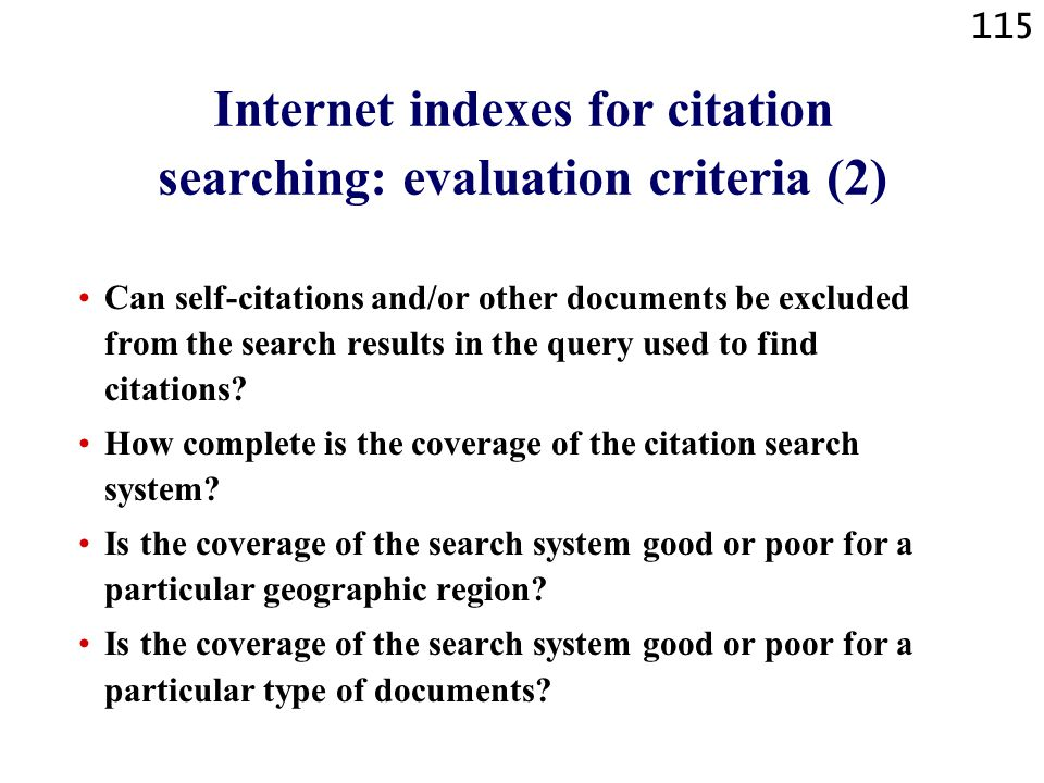 115 Internet indexes for citation searching: evaluation criteria (2) Can self-citations and/or other documents be excluded from the search results in