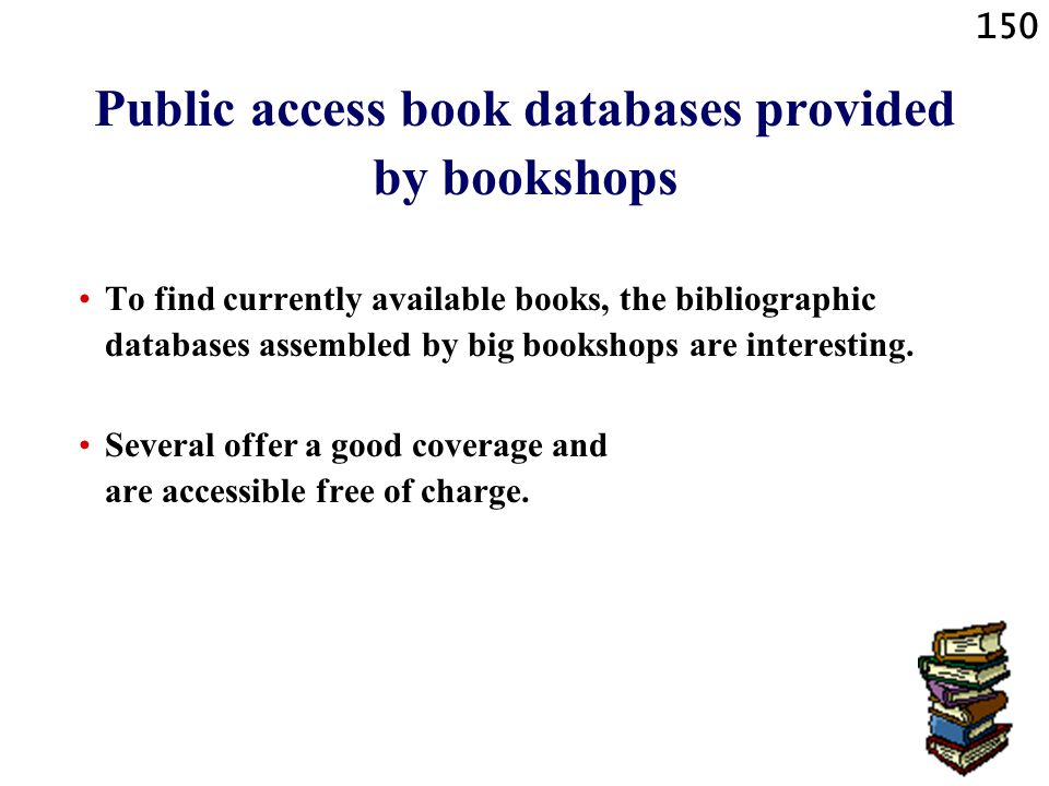 150 Public access book databases provided by bookshops To find currently available books, the bibliographic databases assembled by big bookshops are i