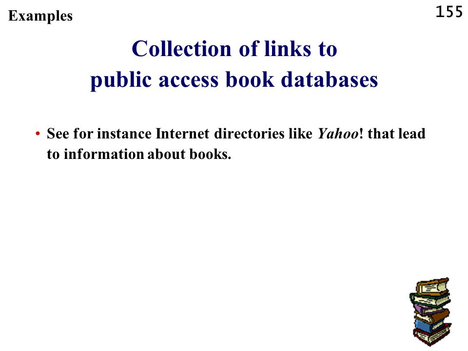 155 Collection of links to public access book databases See for instance Internet directories like Yahoo! that lead to information about books. Exampl