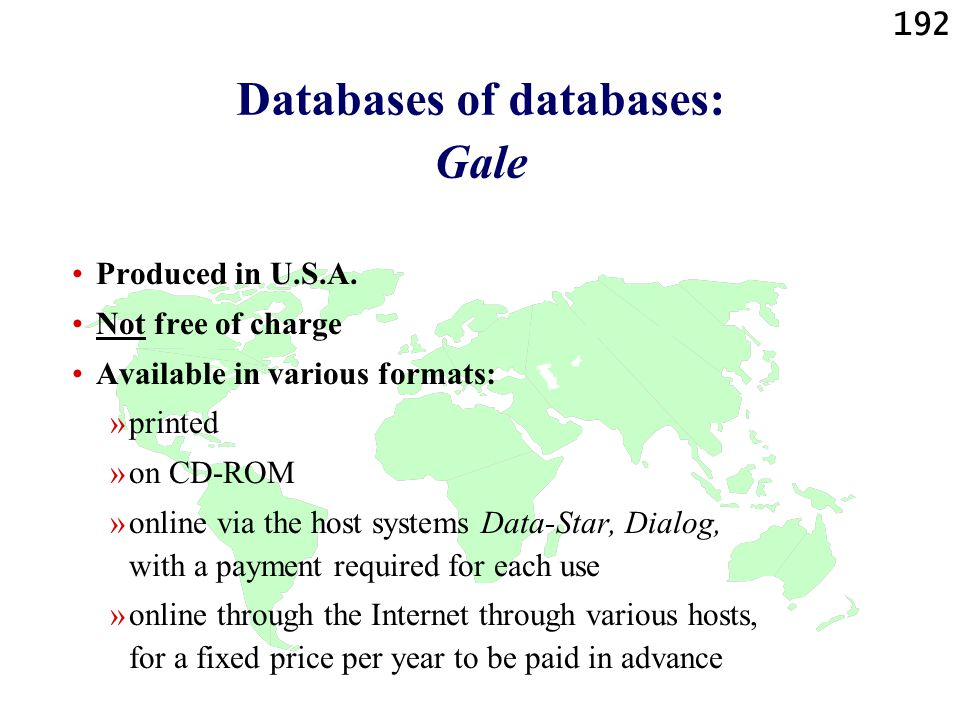 192 Databases of databases: Gale Produced in U.S.A. Not free of charge Available in various formats: »printed »on CD-ROM »online via the host systems