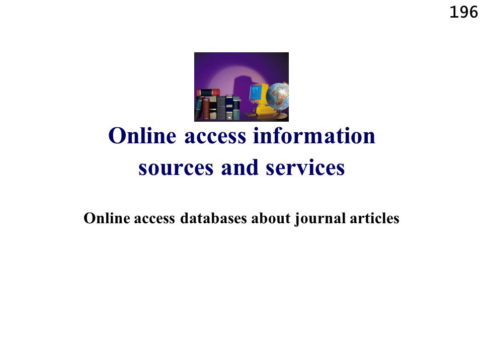 196 Online access information sources and services Online access databases about journal articles