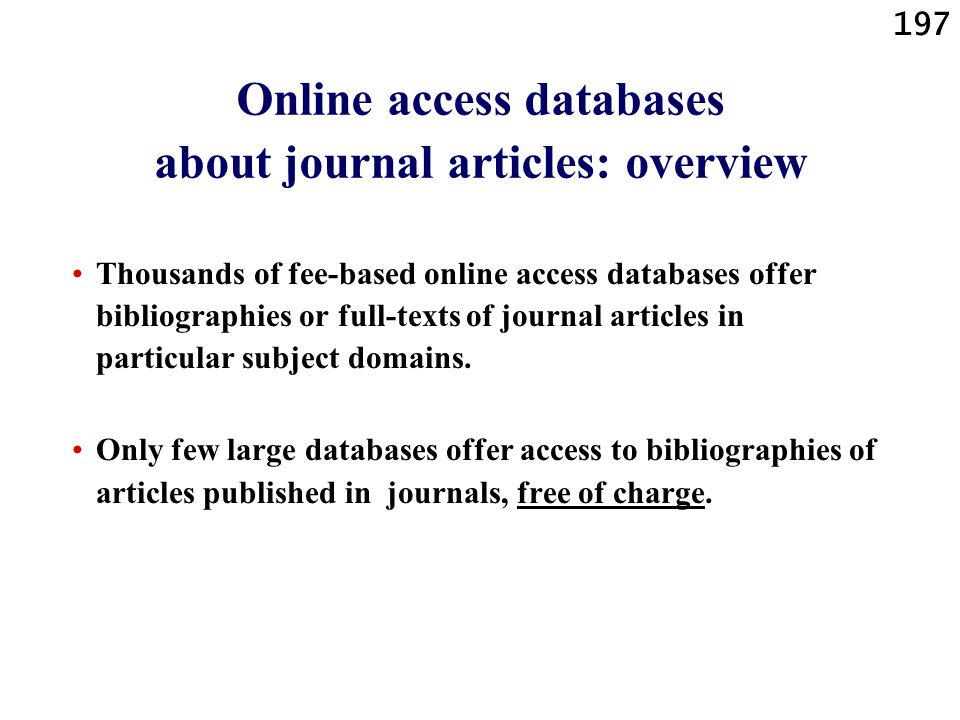 197 Online access databases about journal articles: overview Thousands of fee-based online access databases offer bibliographies or full-texts of jour