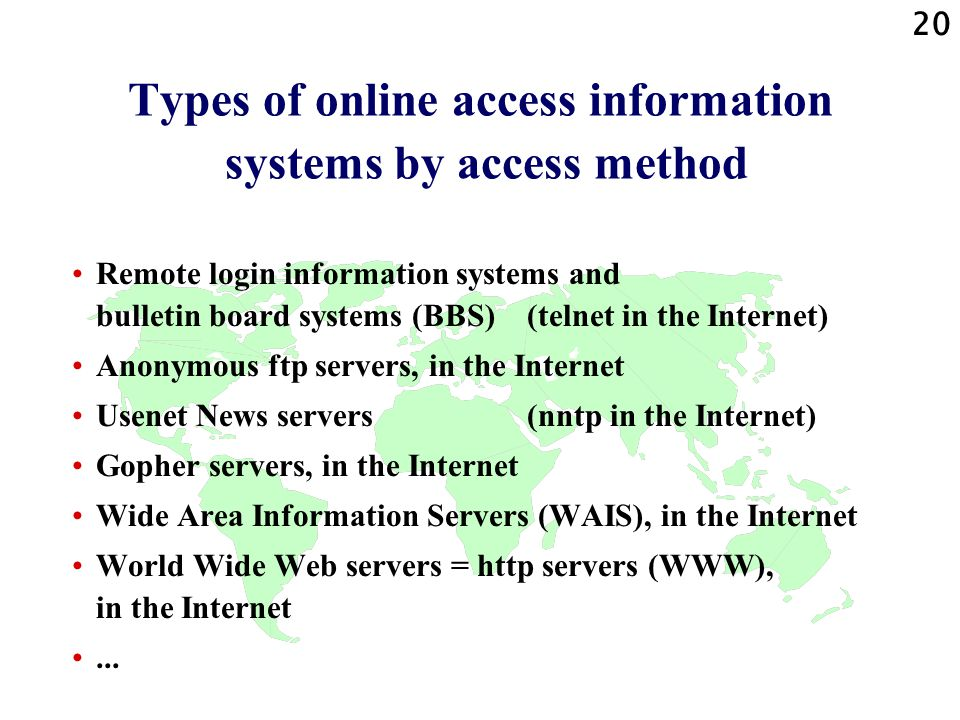 20 Types of online access information systems by access method Remote login information systems and bulletin board systems (BBS) (telnet in the Intern