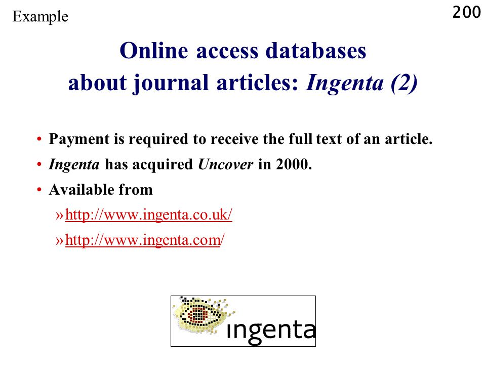 200 Online access databases about journal articles: Ingenta (2) Payment is required to receive the full text of an article. Ingenta has acquired Uncov