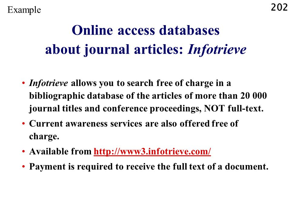 202 Online access databases about journal articles: Infotrieve Infotrieve allows you to search free of charge in a bibliographic database of the artic