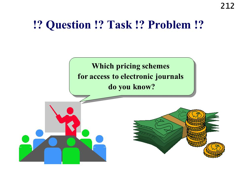 212 !? Question !? Task !? Problem !? Which pricing schemes for access to electronic journals do you know?