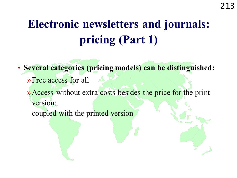 213 Electronic newsletters and journals: pricing (Part 1) Several categories (pricing models) can be distinguished: »Free access for all »Access witho