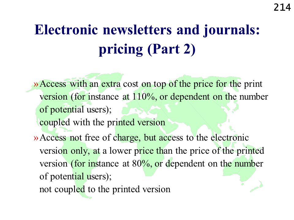 214 Electronic newsletters and journals: pricing (Part 2) »Access with an extra cost on top of the price for the print version (for instance at 110%,