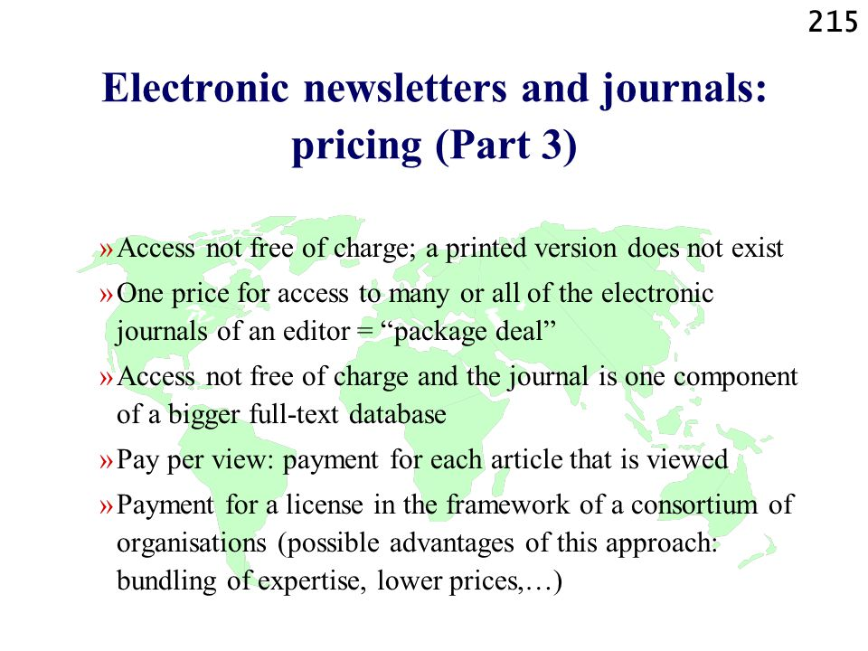 215 Electronic newsletters and journals: pricing (Part 3) »Access not free of charge; a printed version does not exist »One price for access to many o