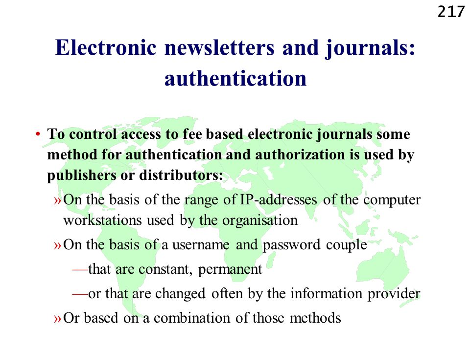 217 Electronic newsletters and journals: authentication To control access to fee based electronic journals some method for authentication and authoriz