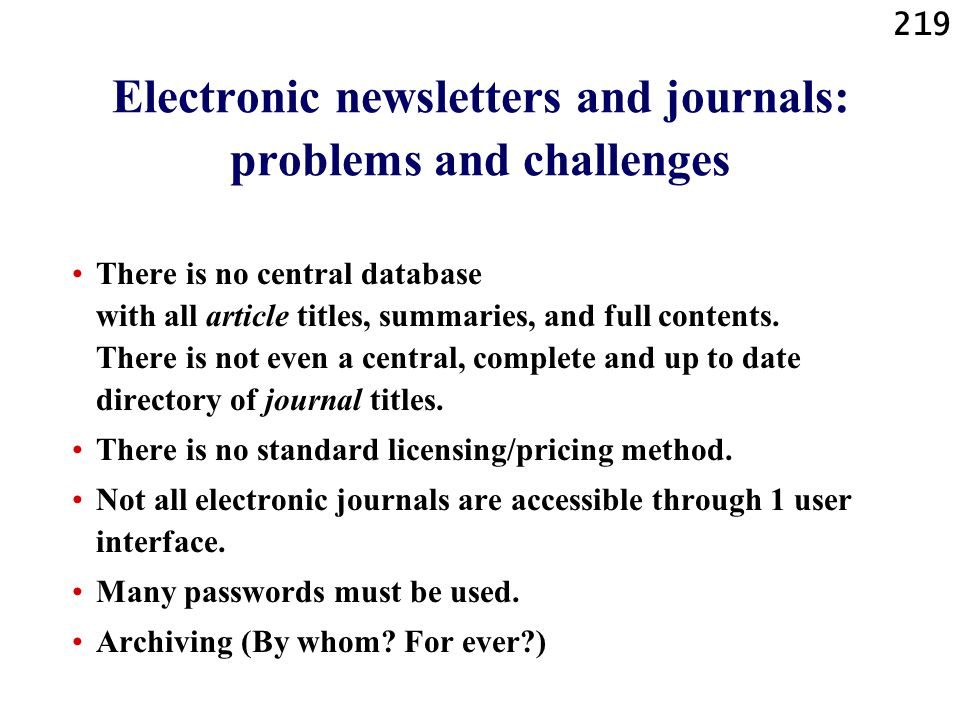 219 Electronic newsletters and journals: problems and challenges There is no central database with all article titles, summaries, and full contents. T