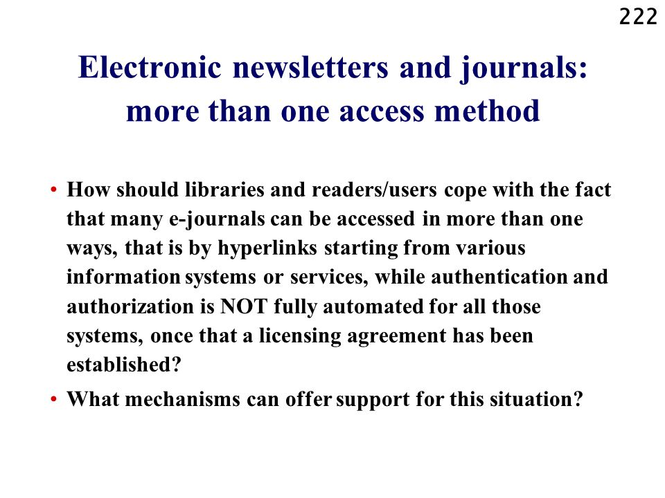222 Electronic newsletters and journals: more than one access method How should libraries and readers/users cope with the fact that many e-journals ca