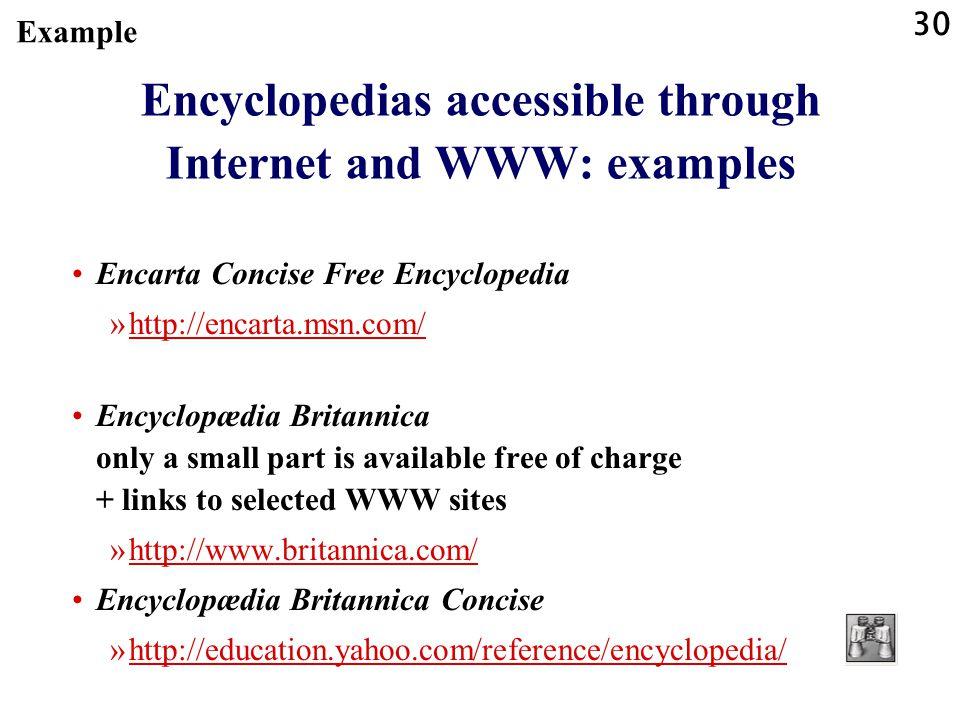 30 Encyclopedias accessible through Internet and WWW: examples Encarta Concise Free Encyclopedia »http://encarta.msn.com/http://encarta.msn.com/ Encyc