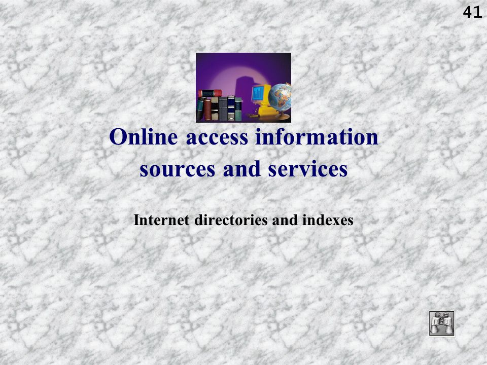 41 Online access information sources and services Internet directories and indexes