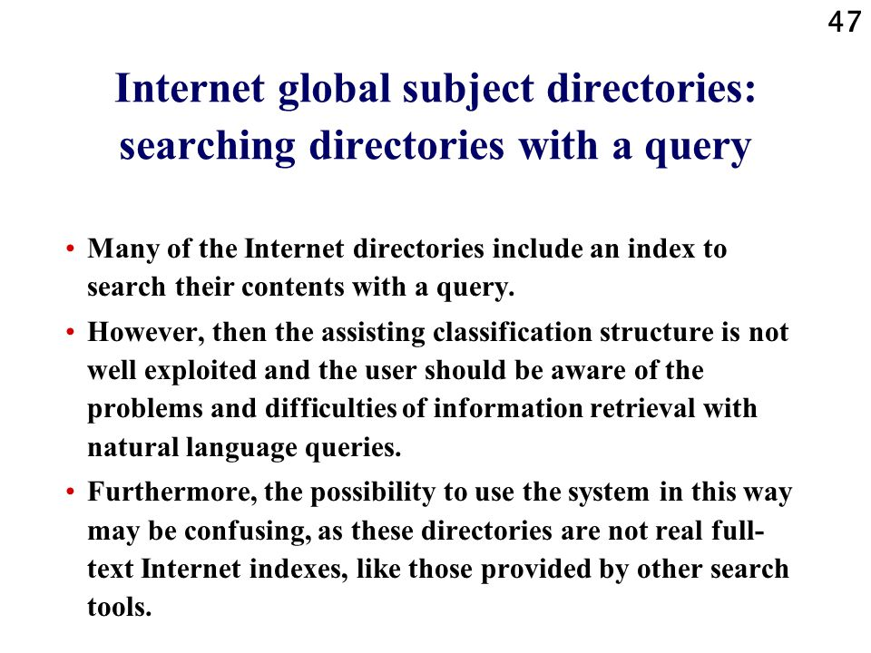47 Internet global subject directories: searching directories with a query Many of the Internet directories include an index to search their contents
