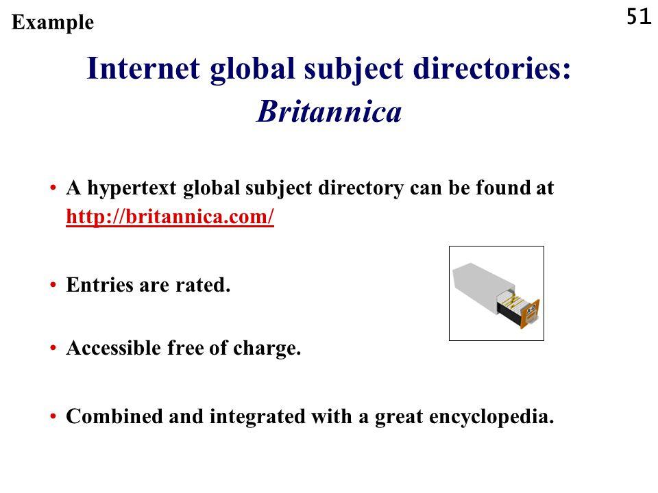 51 Internet global subject directories: Britannica A hypertext global subject directory can be found at http://britannica.com/ http://britannica.com/