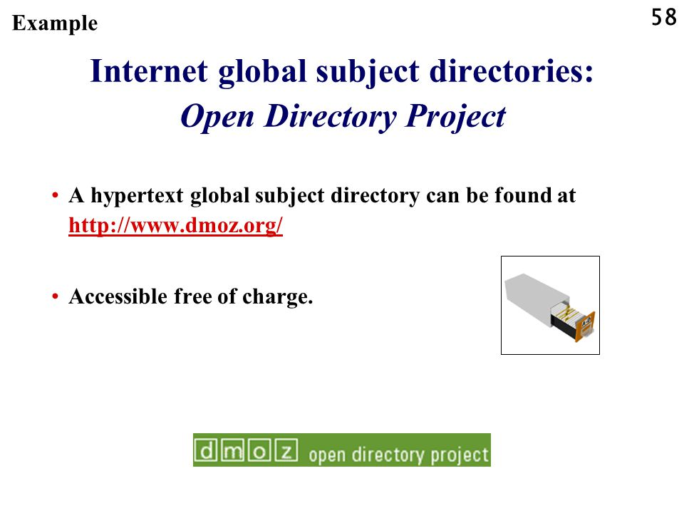 58 Internet global subject directories: Open Directory Project A hypertext global subject directory can be found at http://www.dmoz.org/ http://www.dm