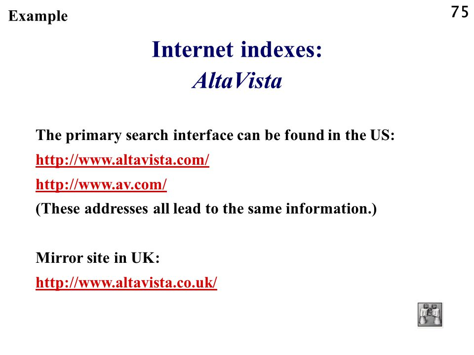 75 Internet indexes: AltaVista Example The primary search interface can be found in the US: http://www.altavista.com/ http://www.av.com/ (These addres