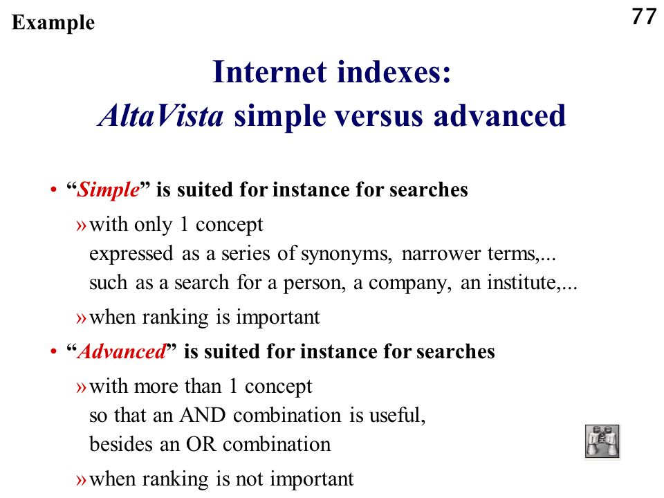 77 Internet indexes: AltaVista simple versus advanced Simple is suited for instance for searches »with only 1 concept expressed as a series of synonym