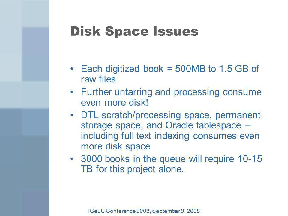 Disk Space Issues Each digitized book = 500MB to 1.5 GB of raw files Further untarring and processing consume even more disk.