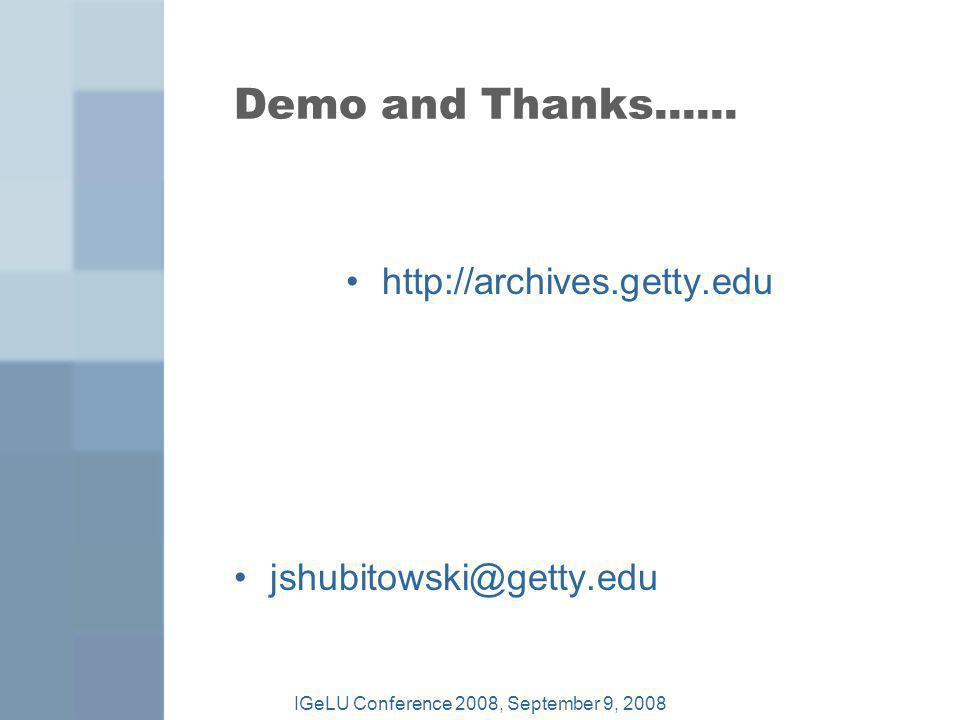 Demo and Thanks...... http://archives.getty.edu jshubitowski@getty.edu IGeLU Conference 2008, September 9, 2008