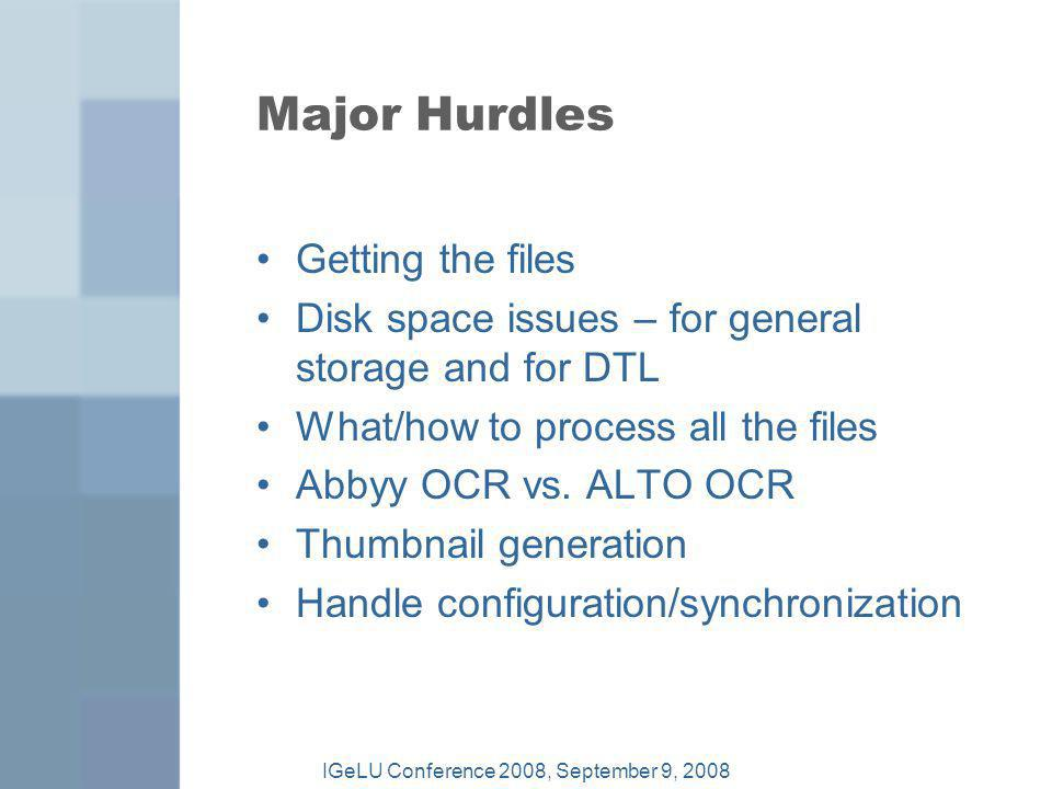 Major Hurdles Getting the files Disk space issues – for general storage and for DTL What/how to process all the files Abbyy OCR vs. ALTO OCR Thumbnail