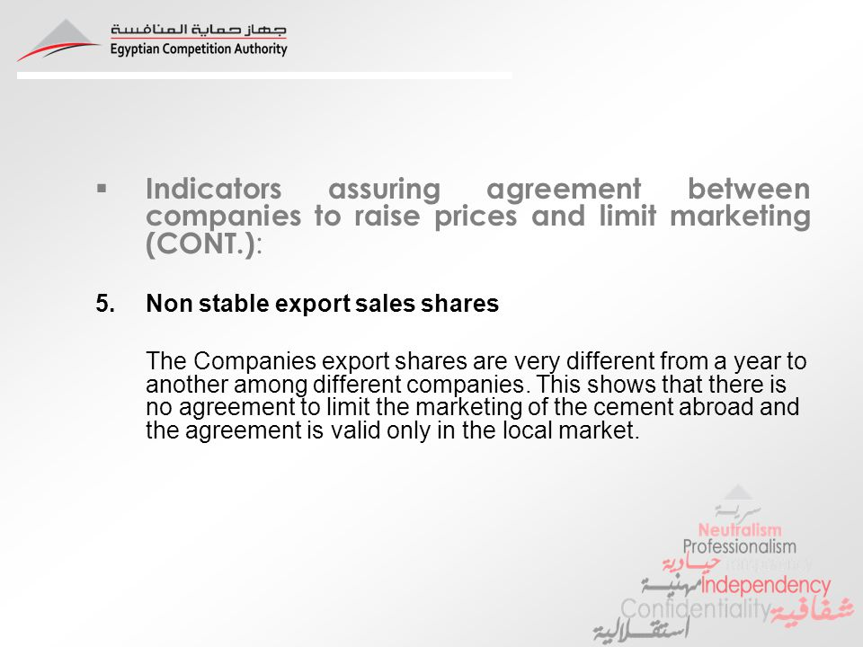 Indicators assuring agreement between companies to raise prices and limit marketing (CONT.) : 5.Non stable export sales shares The Companies export shares are very different from a year to another among different companies.