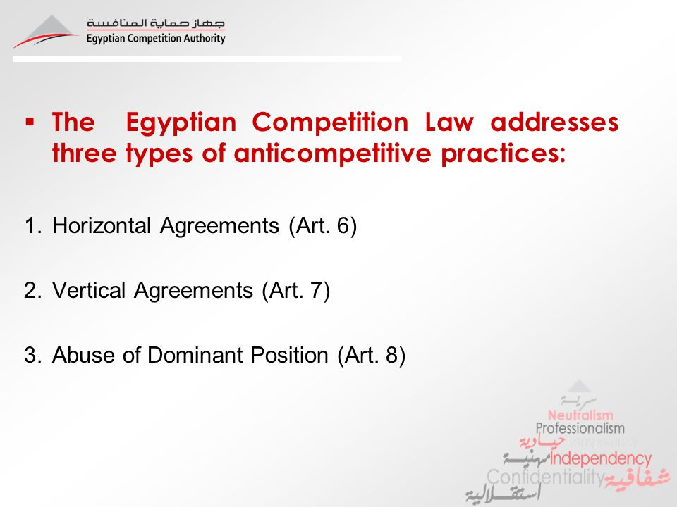 The Egyptian Competition Law addresses three types of anticompetitive practices: 1.Horizontal Agreements (Art.