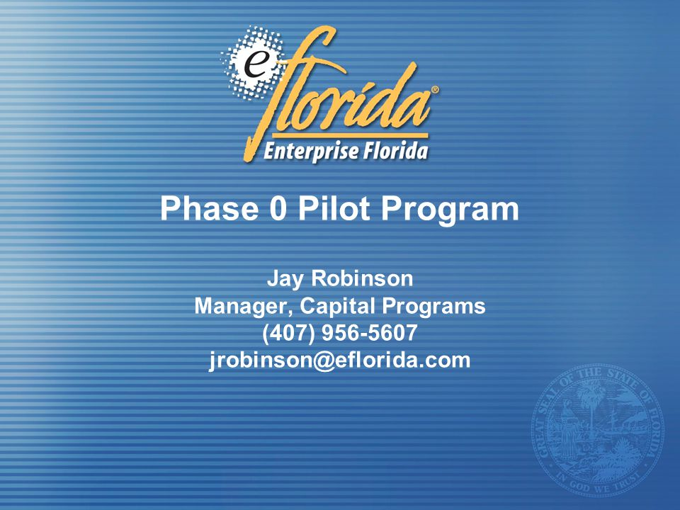 Phase 0 Pilot Program Jay Robinson Manager, Capital Programs (407) 956-5607 jrobinson@eflorida.com