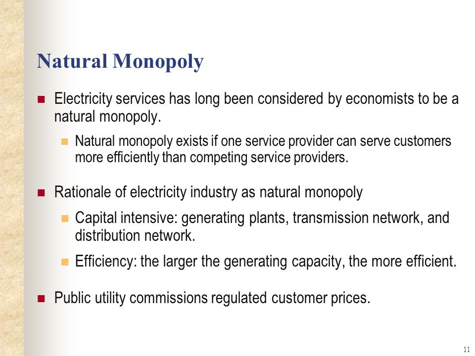 11 Natural Monopoly Electricity services has long been considered by economists to be a natural monopoly.