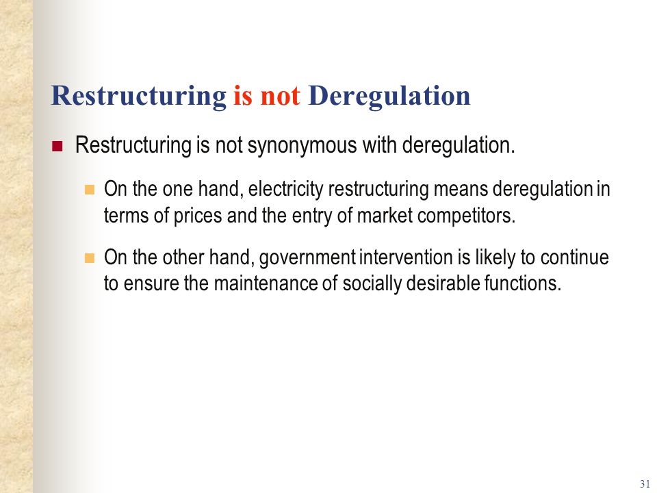 31 Restructuring is not Deregulation Restructuring is not synonymous with deregulation.