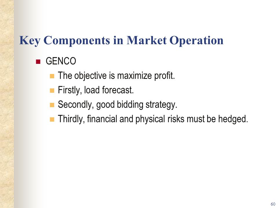 60 Key Components in Market Operation GENCO The objective is maximize profit.