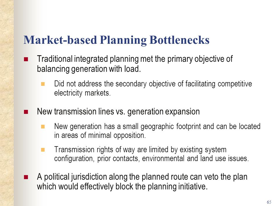 65 Market-based Planning Bottlenecks Traditional integrated planning met the primary objective of balancing generation with load.