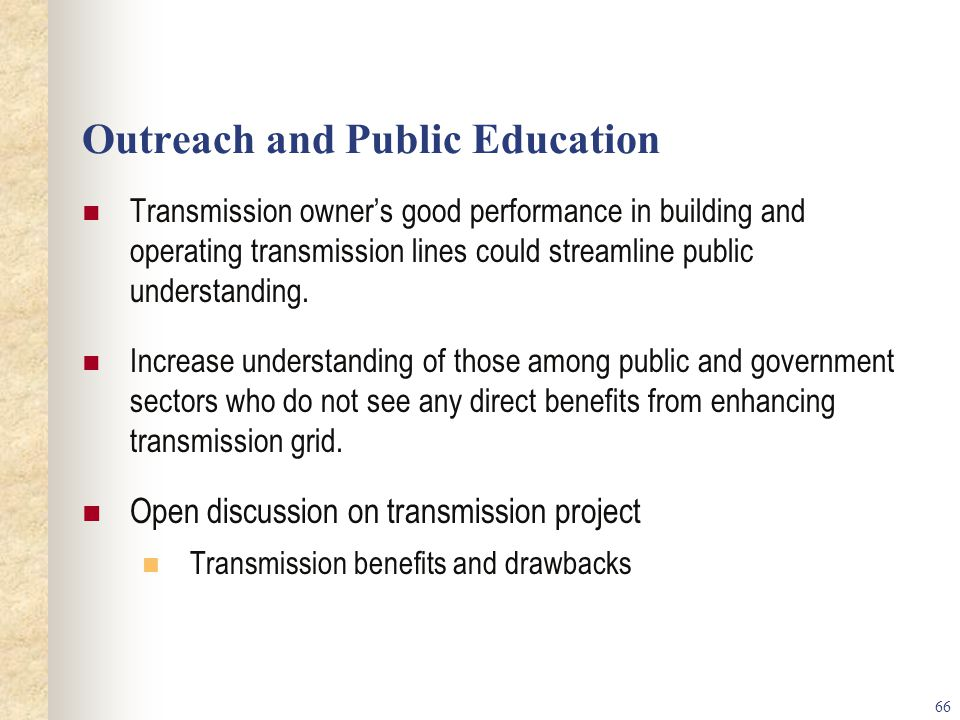 66 Outreach and Public Education Transmission owners good performance in building and operating transmission lines could streamline public understanding.