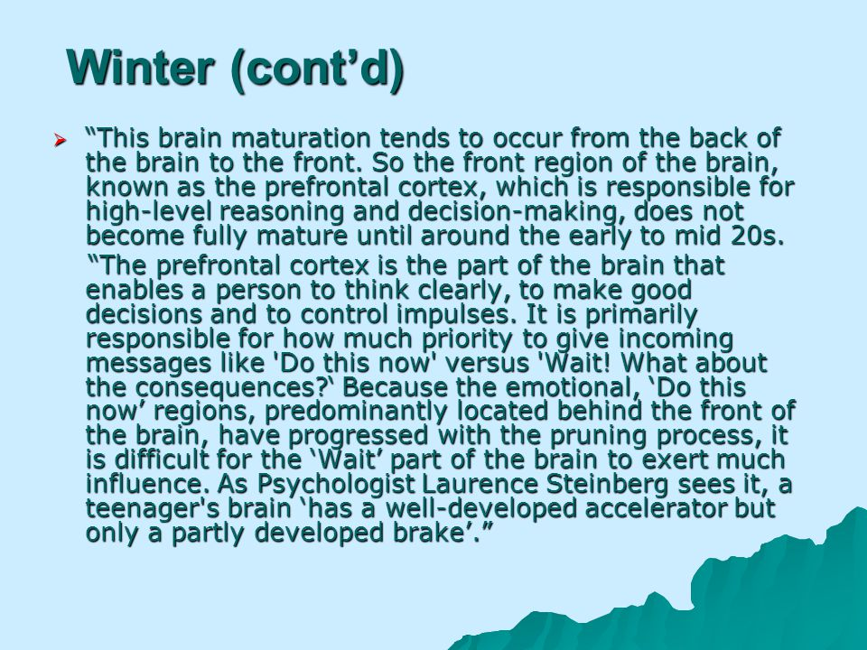 Winter (contd) This brain maturation tends to occur from the back of the brain to the front.