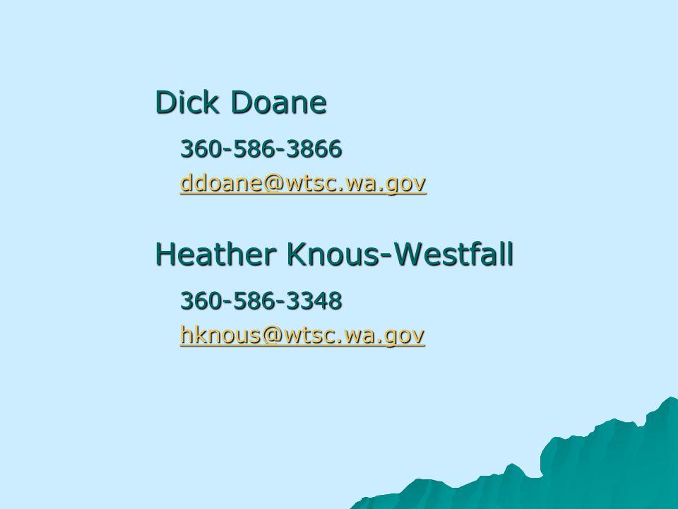 Dick Doane 360-586-3866 ddoane@wtsc.wa.gov Heather Knous-Westfall 360-586-3348 hknous@wtsc.wa.gov