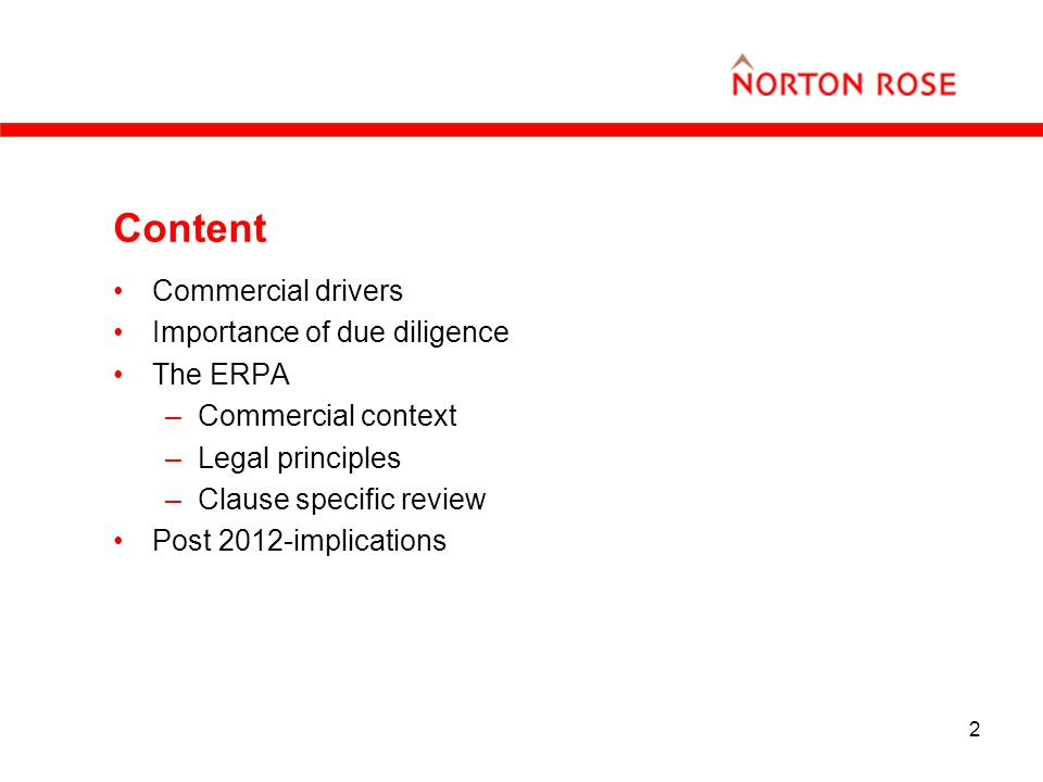 2 Content Commercial drivers Importance of due diligence The ERPA –Commercial context –Legal principles –Clause specific review Post 2012-implications
