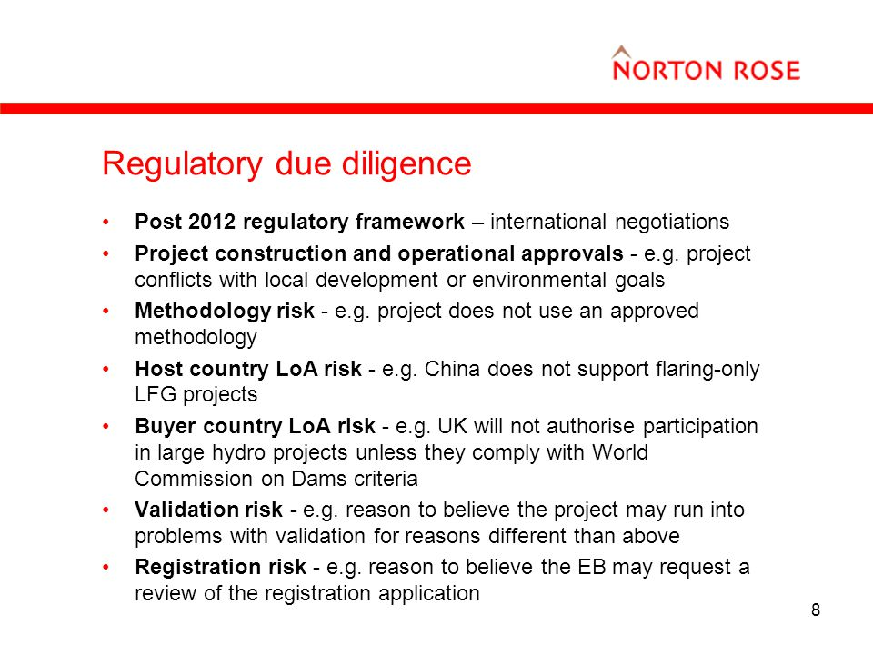 8 Regulatory due diligence Post 2012 regulatory framework – international negotiations Project construction and operational approvals - e.g.