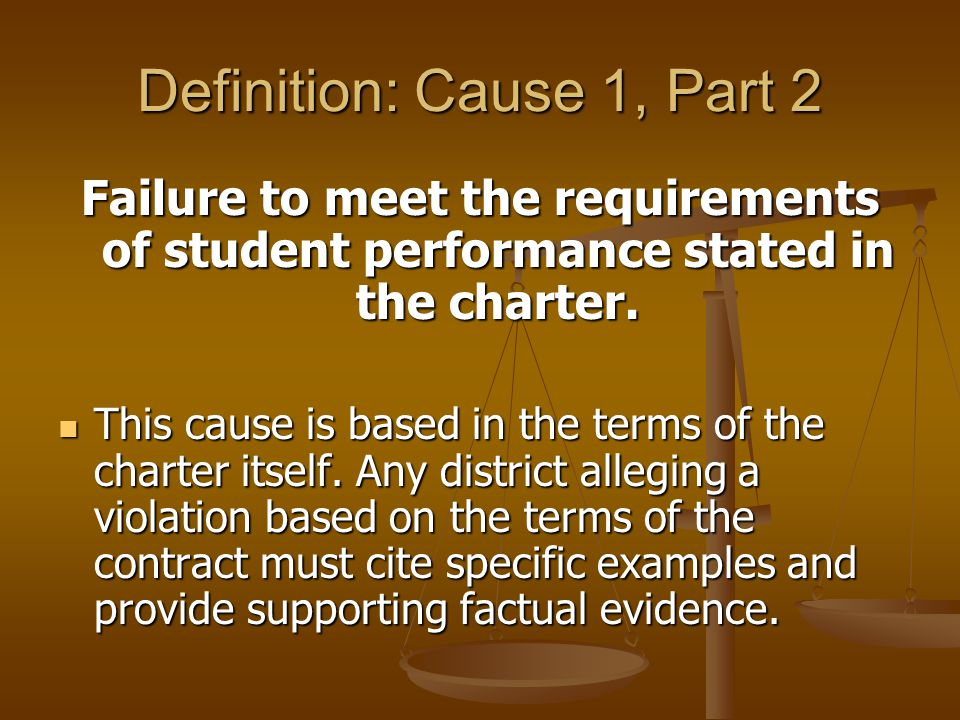 Definition: Cause 1, Part 2 Failure to meet the requirements of student performance stated in the charter.