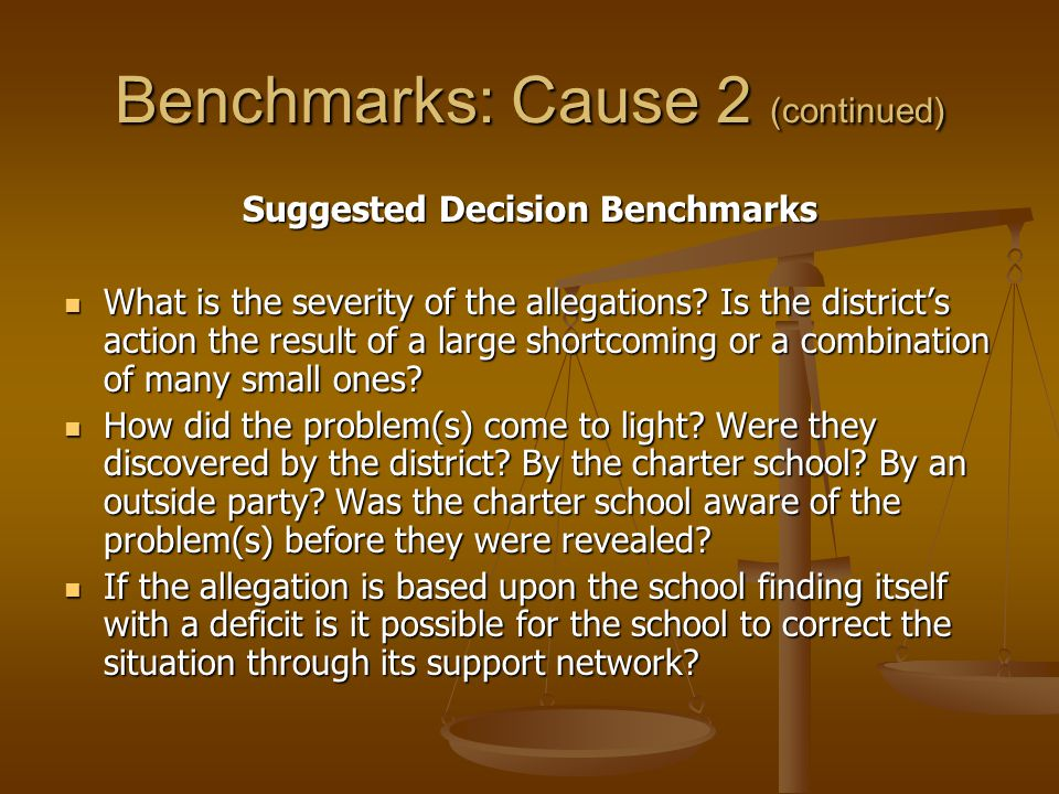 Benchmarks: Cause 2 (continued) Suggested Decision Benchmarks What is the severity of the allegations.