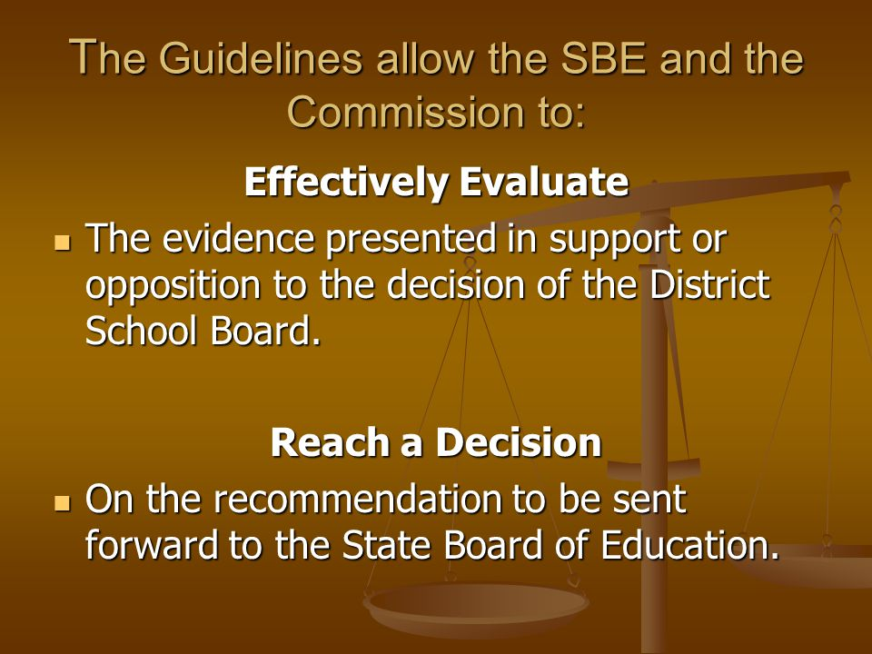 T he Guidelines allow the SBE and the Commission to: Effectively Evaluate The evidence presented in support or opposition to the decision of the District School Board.