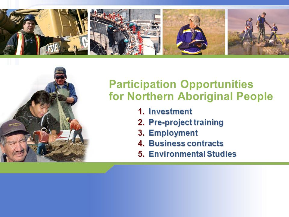 10 Aboriginal Partnerships: Hydros Objectives Maximize Aboriginal support and advocacy for commercially viable and environmentally acceptable projects to produce power for export.