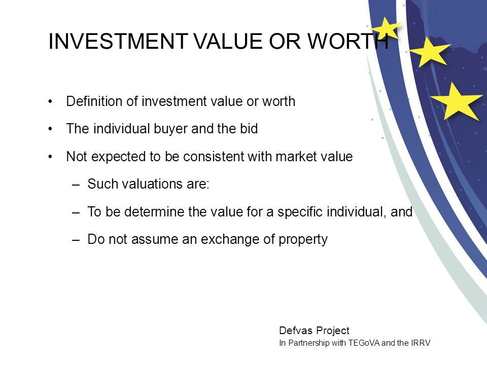Defvas Project In Partnership with TEGoVA and the IRRV INVESTMENT VALUE OR WORTH Definition of investment value or worth The individual buyer and the