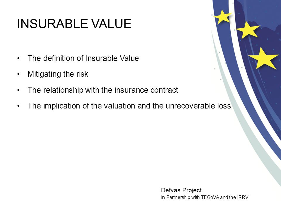 Defvas Project In Partnership with TEGoVA and the IRRV INSURABLE VALUE The definition of Insurable Value Mitigating the risk The relationship with the