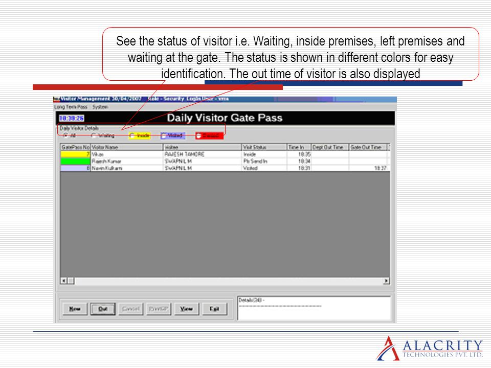 See the status of visitor i.e. Waiting, inside premises, left premises and waiting at the gate. The status is shown in different colors for easy ident