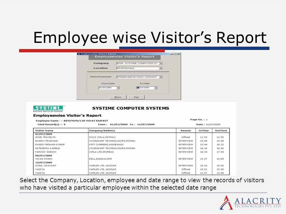 Employee wise Visitors Report Select the Company, Location, employee and date range to view the records of visitors who have visited a particular empl