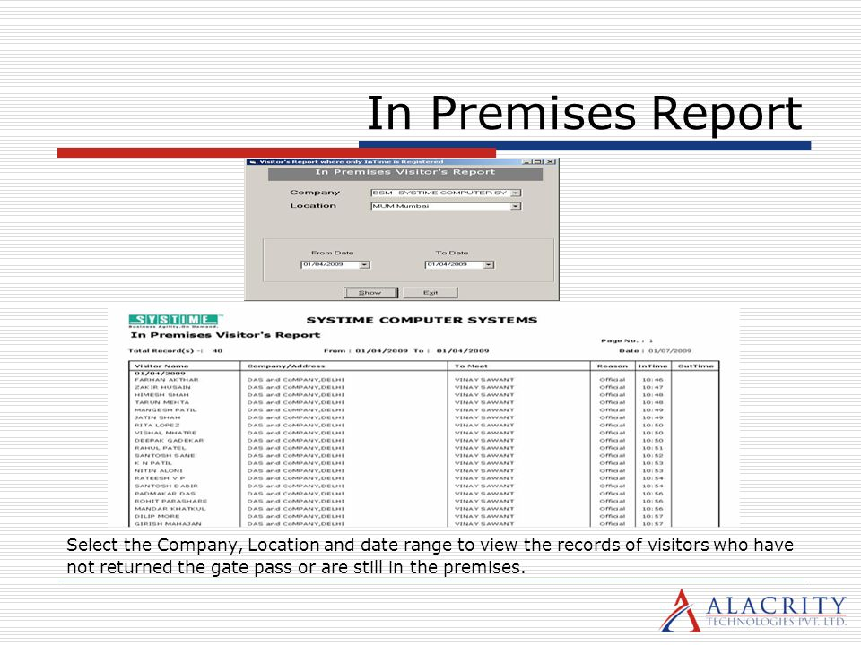 In Premises Report Select the Company, Location and date range to view the records of visitors who have not returned the gate pass or are still in the