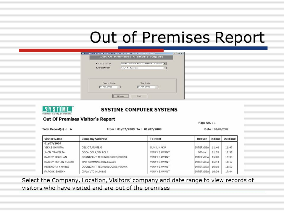 Out of Premises Report Select the Company, Location, Visitors company and date range to view records of visitors who have visited and are out of the p