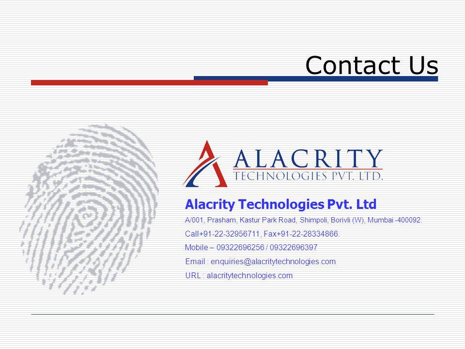 Contact Us Alacrity Technologies Pvt. Ltd A/001, Prasham, Kastur Park Road, Shimpoli, Borivli (W), Mumbai -400092. Call+91-22-32956711, Fax+91-22-2833